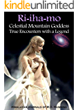 Ri-iha-mo, Celestial Mountain Goddess: True Encounters with a Legend of the Himalayas