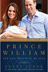 Prince William: The Man Who Will Be King Kindle Edition