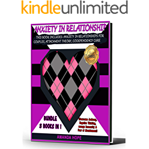 ANXIETY IN RELATIONSHIP: THIS BOOK INCLUDES: ANXIETY IN RELATIONSHIPS FOR COUPLES, ATTACHMENT THEORY, CODEPENDENCY CURE…