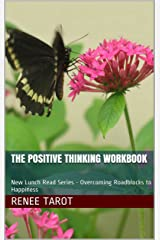 The Positive Thinking Workbook: New Lunch Read Series - Overcoming Roadblocks to Happiness Kindle Edition