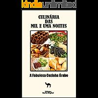 Culinária das Mil e Uma Noites: A Fabulosa Cozinha Árabe