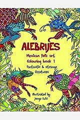 Alebrijes Mexican folk art colouring book - Fantastic & strange Creatures: The Magical World of Alebrijes Paperback