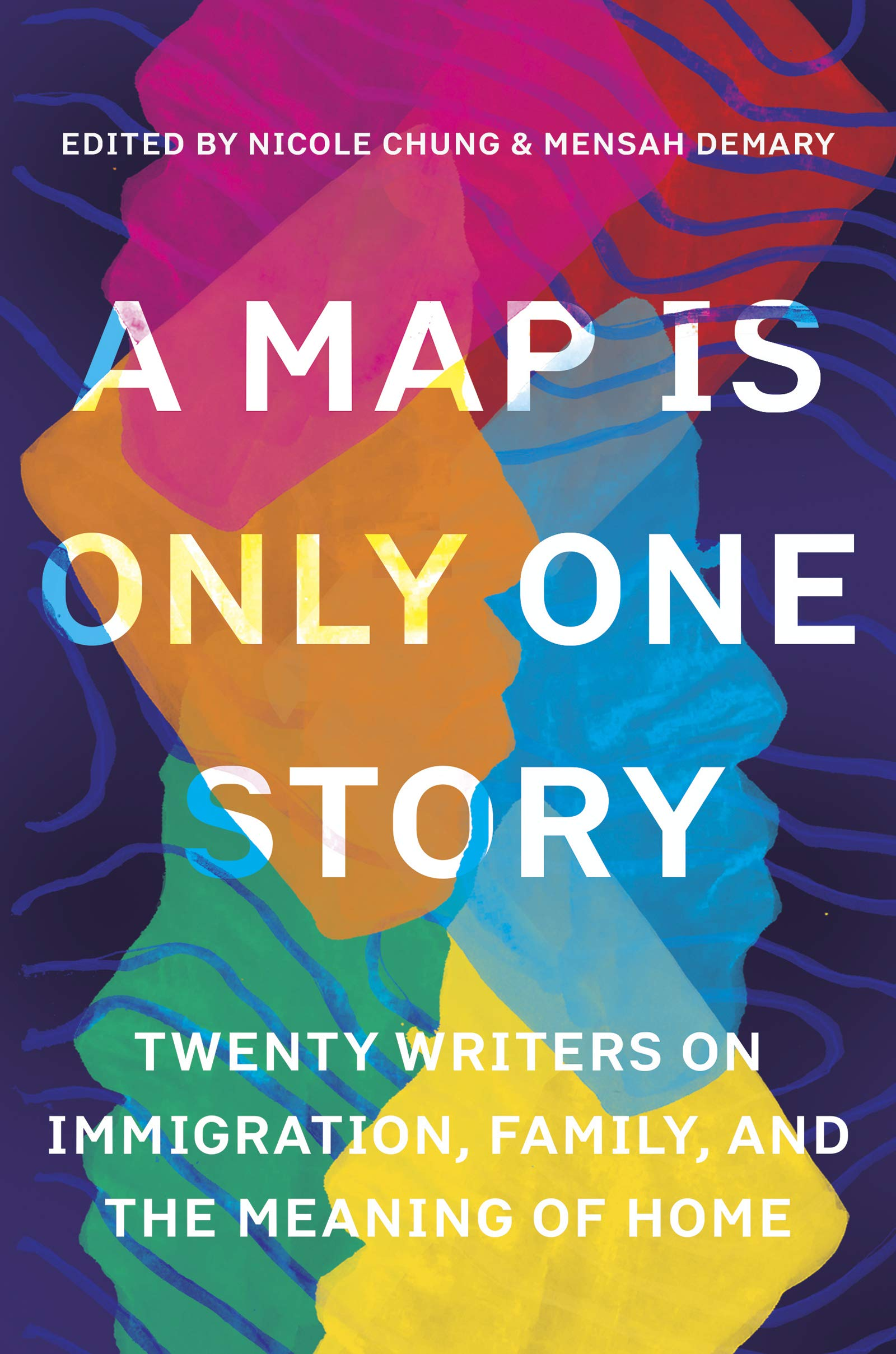 A Map Is Only One Story: Twenty Writers on Immigration ...
