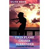 Twin Flame Chaser Surrender: Learning to Let Go to Heal (The Twin Flame Chaser Guides To Surrendering & Healing Book 1)