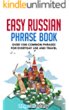 Easy Russian Phrase Book: Over 1500 Common Phrases For Everyday Use And Travel
