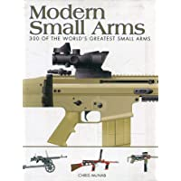 Modern Small Arms: 300 of the World's Greatest Small Arms