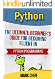 Python: The Ultimate Beginner's Guide for Becoming Fluent in Python Programming (Learn Coding Fast with Hands on Projects)