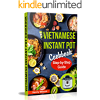 Vietnamese Instant Pot Cookbook: Popular Vietnamese recipes for Pressure Cooker, Instant Pot, Multicooker, Crock Pot Express. Quick and Easy Vietnamese Meals for Any Taste!