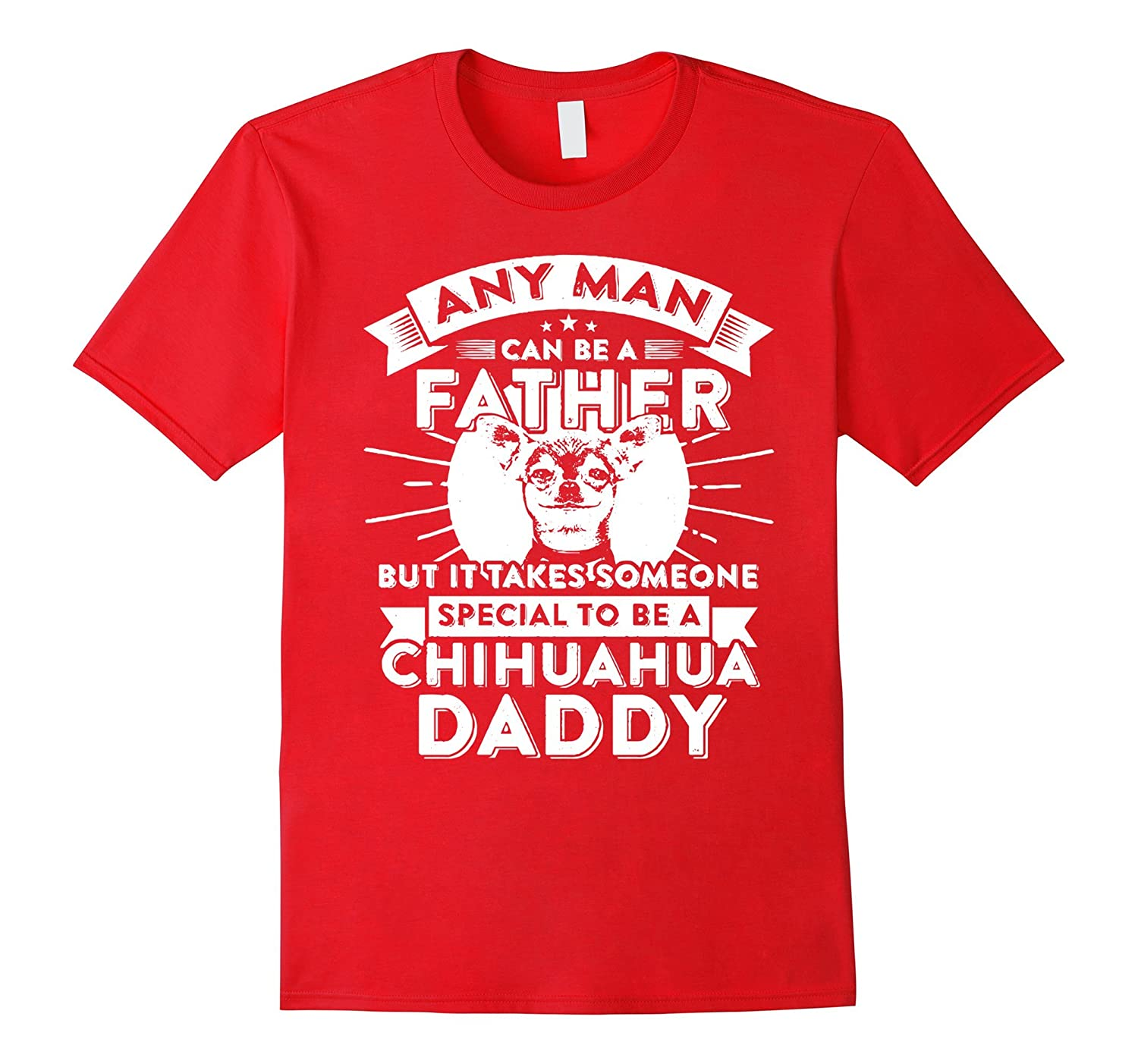 Any Man Can Be Father Special Become Chihuahua Dad t-shirt-TH