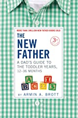The New Father: A Dad's Guide to The Toddler Years, 12-36 Months (New Father Series) Kindle Edition