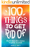 100 Things To Get Rid of: What My Minimalism Journey Taught Me about Life
