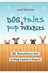 Dog Tales & Pup Parables: 31 Devotions for a Dog Lover's Heart Hardcover