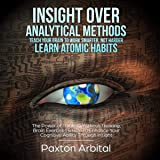 Insight over Analytical Methods: Teach Your Brain to Work Smarter, Not Harder - Learn Atomic Habits: The Power of Thinking Without Thinking, Brain Exercises & How to Enhance Your Cognitive Ability Through Insight
