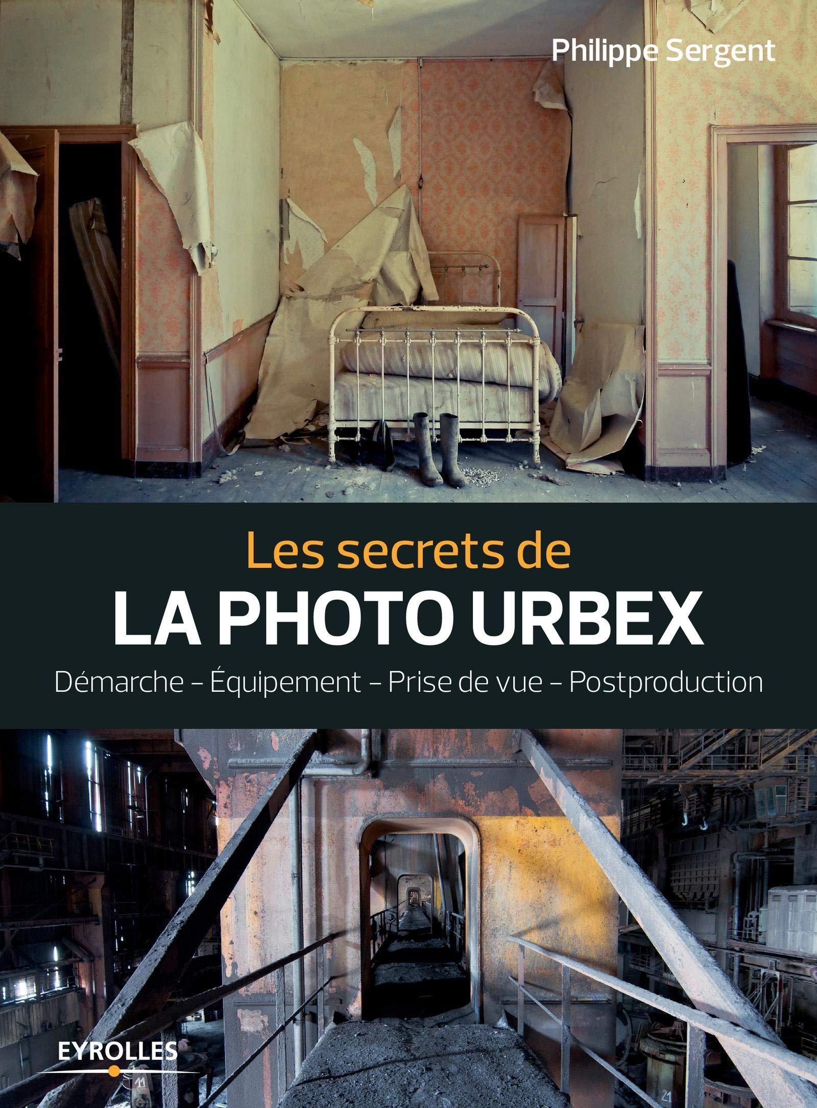 Amazon Fr Les Secrets De La Photo Urbex Demarche