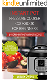 Instant Pot Pressure Cooker Cookbook for Beginners: 5-Ingredient Instant Pot Recipes - 80 Simple, Quick, Easy, and…