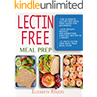 Lectin Free Meal Prep: The Ultimate Lectin Free Meal Prep Guide for Beginners Lose Weight, Reduce Inflammation and Feel Better in 3 Weeks, 21 Days Lectin Free Meal Prep Meal Plan