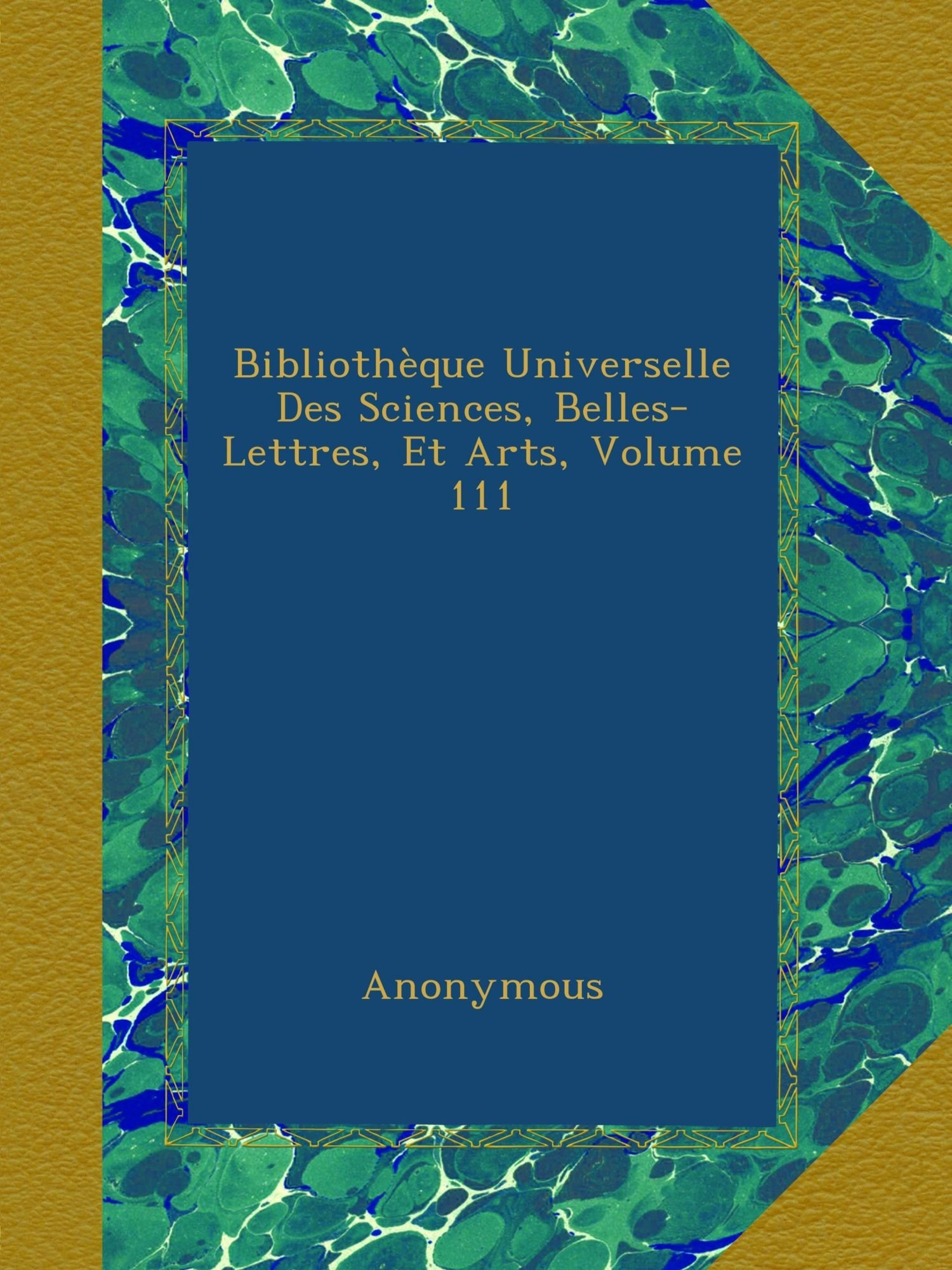 Bibliothèque Universelle Des Sciences, Belles-Lettres, Et Arts, Volume 111 (French Edition) pdf epub