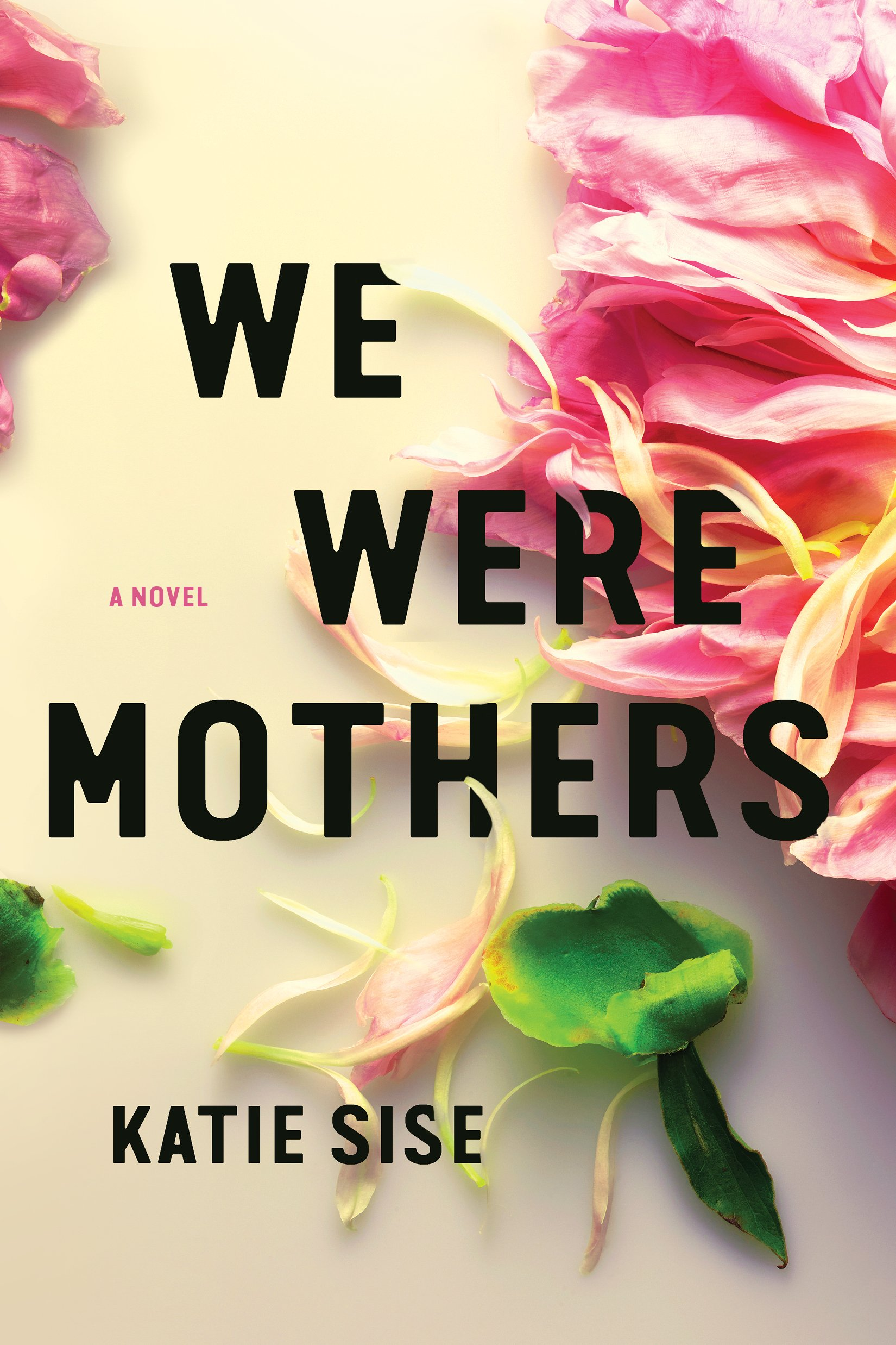 We Were Mothers A Novel Katie Sise 9781503903623 Amazon Books