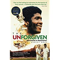 The Unforgiven: Missionaries or Mercenaries? The Untold Story of the Rebel West Indian Cricketers Who Toured Apartheid…