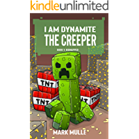 I Am Dynamite The Creeper (Book 1): Kidnapped (Unofficial Diary of a Minecraft Creeper)