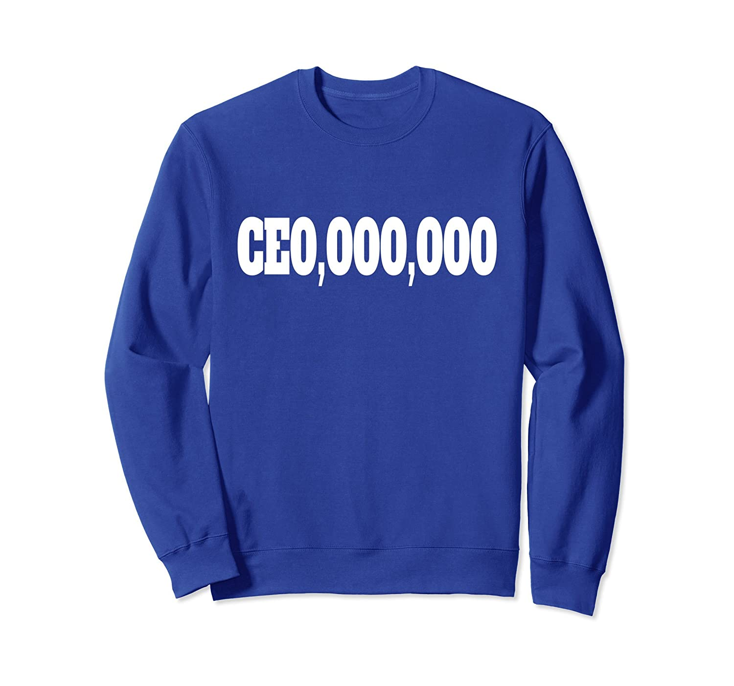 CEO,000,000 Chief Executive Officer Boss Sweatshirt-alottee gift