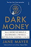 Dark Money: how a secretive group of billionaires is trying to buy political control in the US (English Edition)