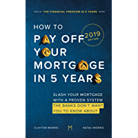 How To Pay Off Your Mortgage In Five Years: Slash your mortgage with a proven system the banks don't want you to know…
