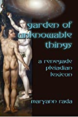 Garden of Unknowable Things: A Renegade Pleiadian Lexicon Kindle Edition