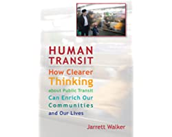 Human Transit: How Clearer Thinking about Public Transit Can Enrich Our Communities and Our Lives