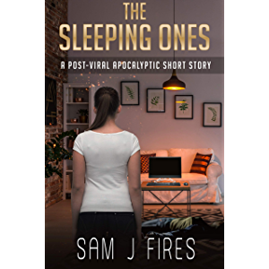 The Sleeping Ones: A Post-Viral Apocalyptic Short Story