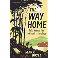 The Way Home: Tales from a life without technology (English Edition)