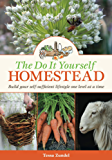 The Do It Yourself Homestead: Build your self-sufficiency one level at a time