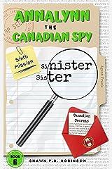 Annalynn the Canadian Spy: Sinister Sister (AtCS Book 6) Kindle Edition