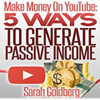 Make Money on YouTube: 5 Ways to Generate Passive Income