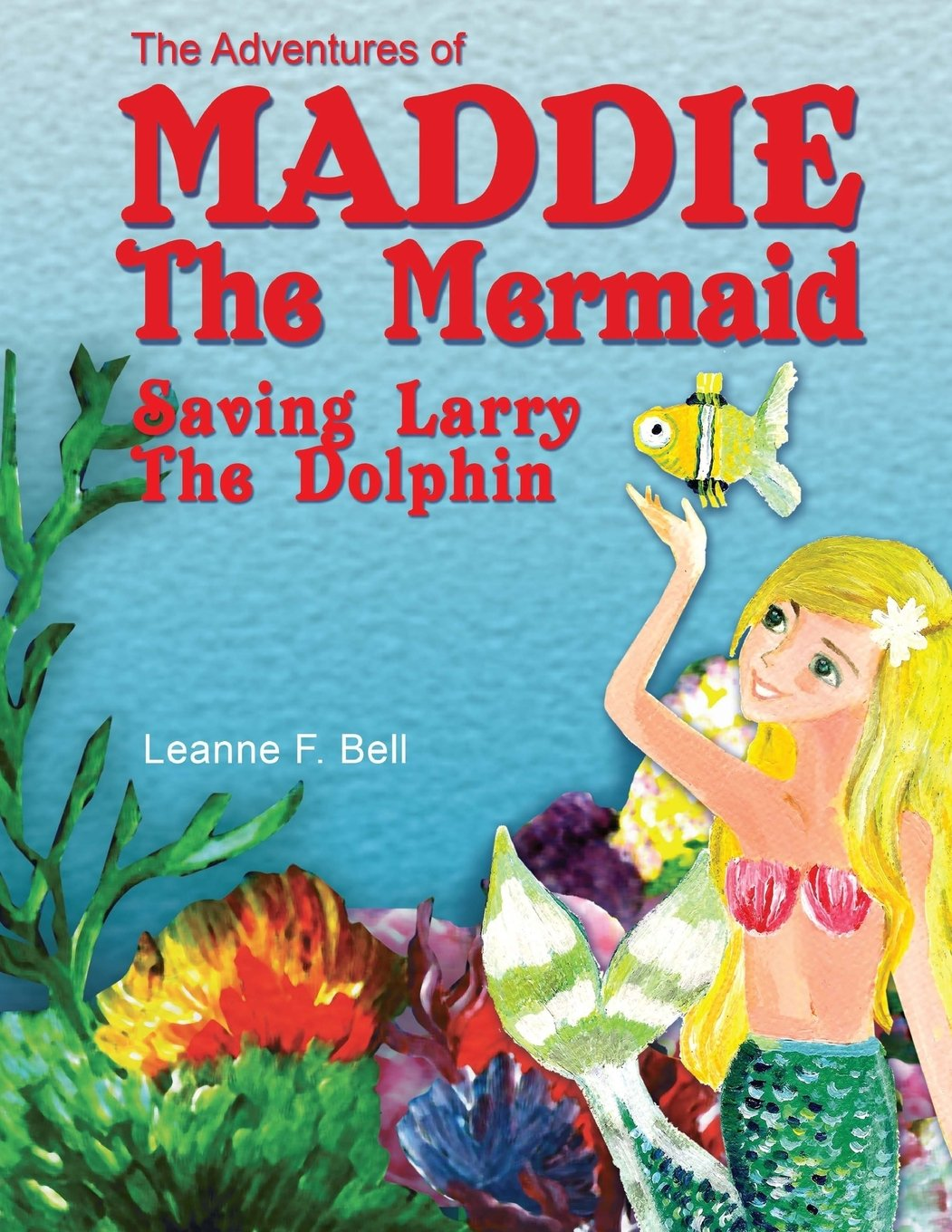 Download The Adventures of Maddie the Mermaid: Saving Larry the Dolphin (Volume 1) PDF