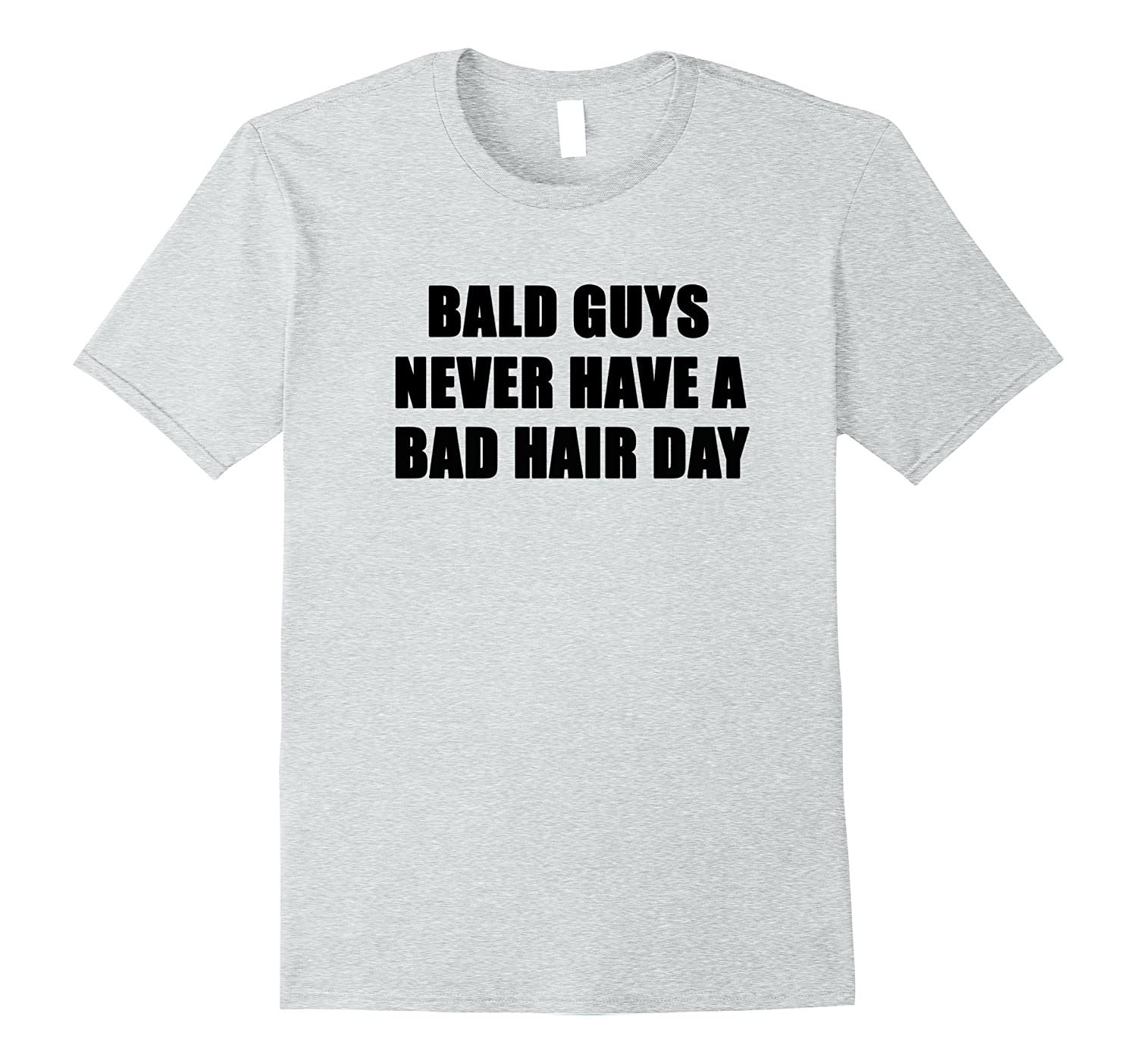 BALD GUYS NEVER HAVE A BAD HAIR DAY FUNNY TEE SHIRT