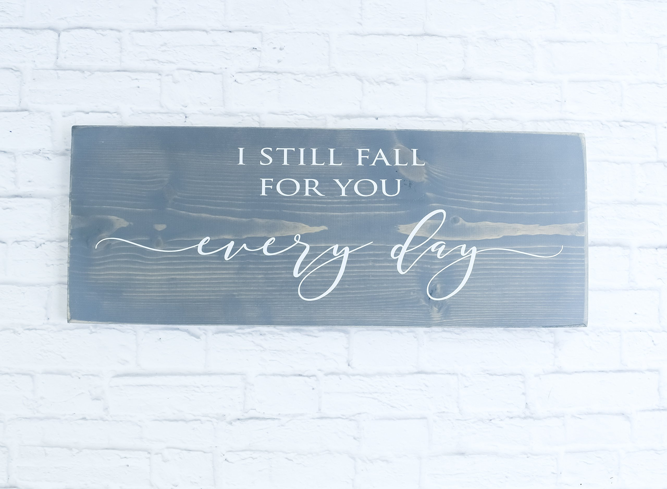 I Still Fall For You Everyday Wood Sign - Farmhouse Wooden Wall Decor by Schafer Art Studio