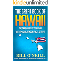 The Great Book of Hawaii: The Crazy History of Hawaii with Amazing Random Facts & Trivia (A Trivia Nerds Guide to the History of the United States 7) (English Edition)