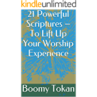 21 Powerful Scriptures – To Lift Up Your Worship Experience (Quick Guide - Powerful Scriptures)