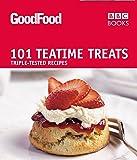 Good Food: Teatime Treats: Triple-tested Recipes: 101 Teatime Treats