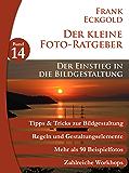 Der Einstieg in die Bildgestaltung: Folge 14 des kleinen Foto-Ratgebers (Der kleine Foto-Ratgeber)