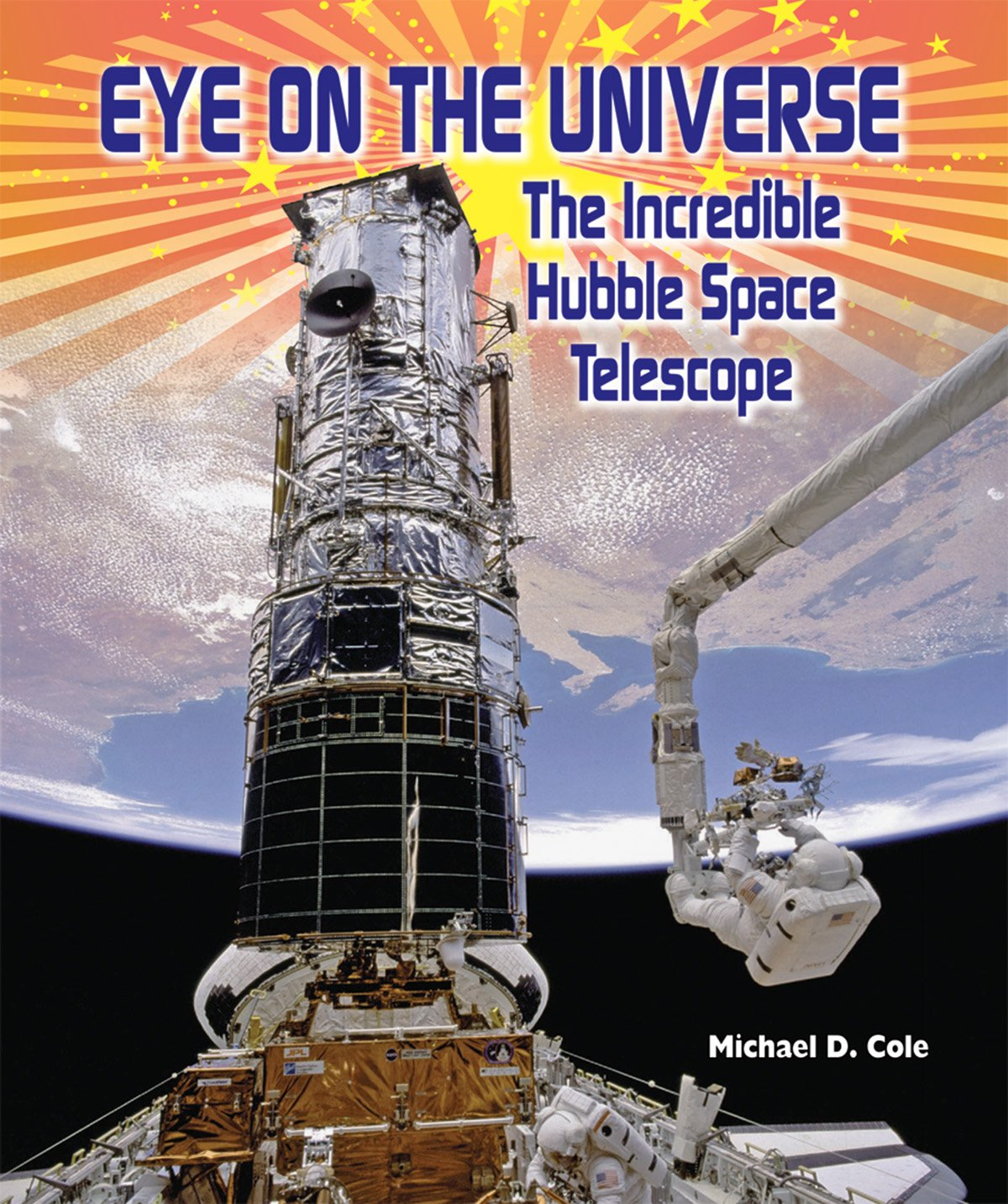 Download Eye on the Universe: The Incredible Hubble Space Telescope (American Space Missionsastronauts, Exploration, and Discover) PDF