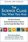 The Science Class You Wish You Had (Revised Edition): The Seven Greatest Scientific Discoveries in History and the People Who Made Them