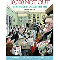 10,000 Not Out: The History of The Spectator 1828 - 2020