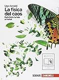 La fisica del caos. Dall'effetto farfalla ai frattali. Per le Scuole superiori. Con espansione online