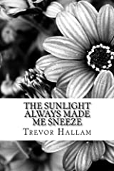 The Sunlight Always Made Me Sneeze Kindle Edition