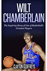 Wilt Chamberlain: The Inspiring Story of One of Basketball's Greatest Players (Basketball Biography Books) Kindle Edition