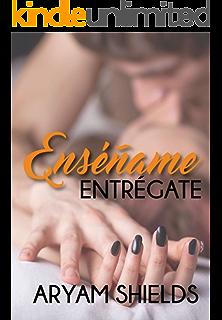 Enséñame: Entrégate (Enseñame nº 1) (Spanish Edition)
