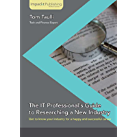 The IT Professional's Guide to Researching a New Industry (English Edition)