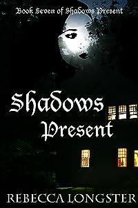 Shadows Present: Book Seven of Shadows Present